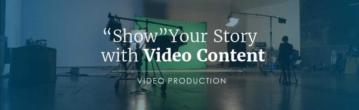 """Show"" Your Story with Video Content"